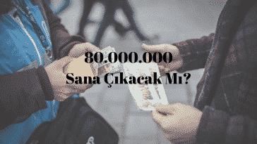 80 Milyon TL Sana Çıkacak Mı?