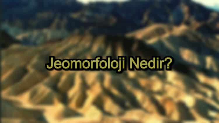 Jeomorfoloji Nedir?