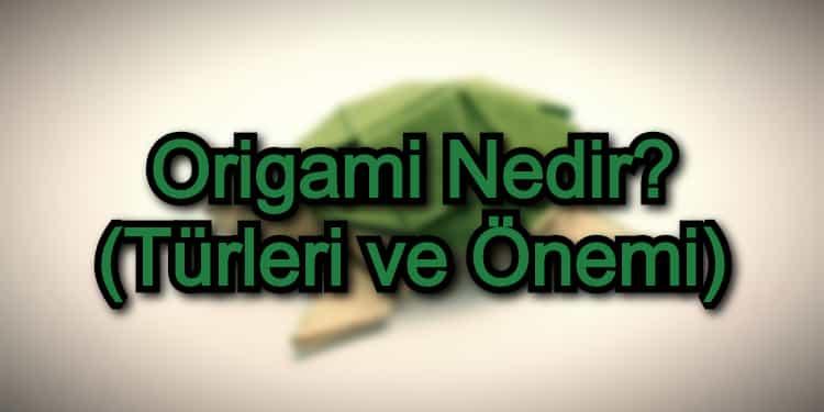 Origami Nedir? (Türleri ve Önemi)