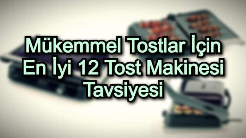 Mükemmel Tostlar İçin En İyi 12 Tost Makinesi Tavsiyesi