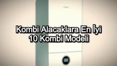 Kombi Alacaklara En İyi 10 Kombi Modeli