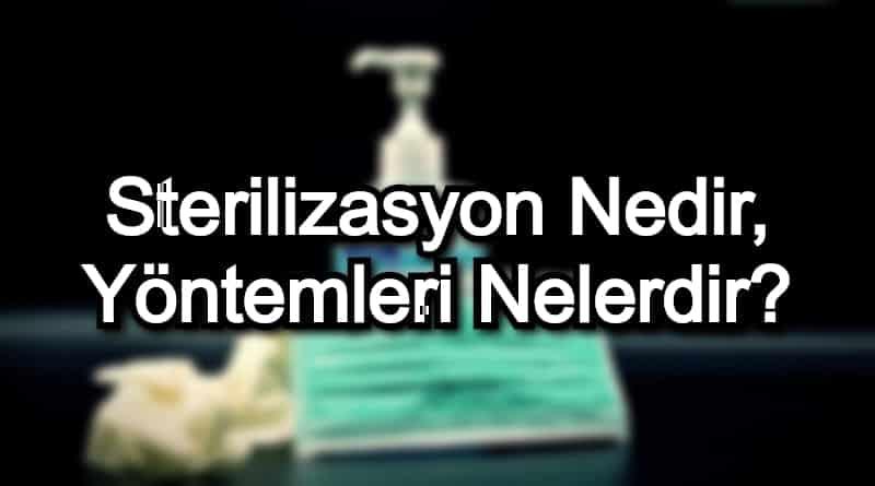 Sterilizasyon Nedir, Yöntemleri Nelerdir?
