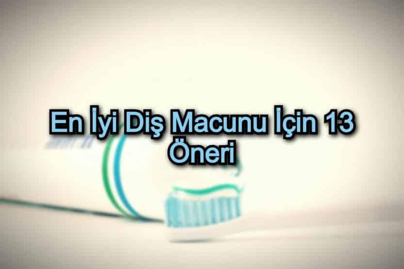 En İyi Diş Macunu İçin 13 Öneri
