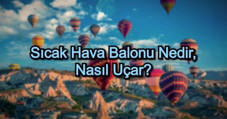 Sıcak Hava Balonu Nedir, Nasıl Uçar?