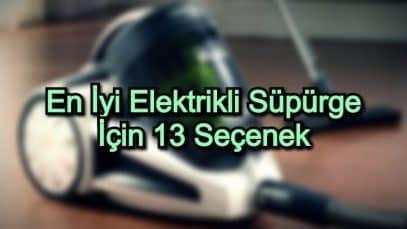 En İyi Elektrikli Süpürge İçin 13 Seçenek