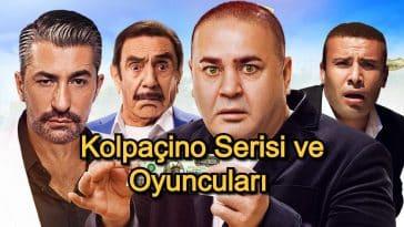 Kolpaçino Serisi ve Oyuncuları – 2020 Güncel – Sevenlerin Kahkahalara Boğulduğu Kolpaçino'da 17 Karakter