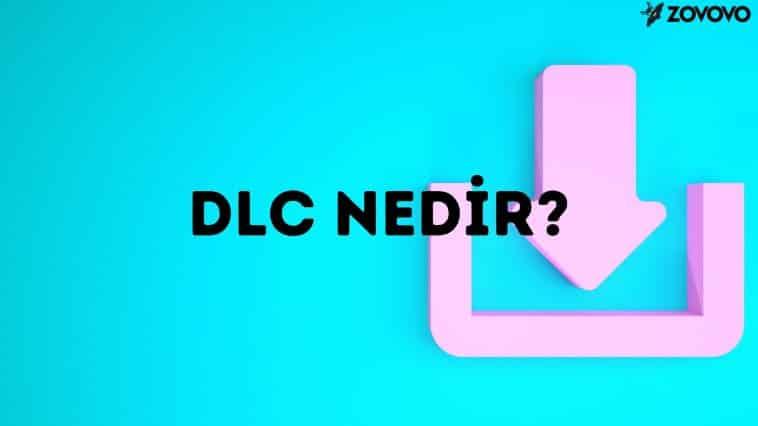 DLC Nedir? – Downloadable Content Ne Demek?