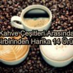 Kahve Çeşitleri – 2020 Güncel – Birbirinden Harika 14 Kahve Ürünü