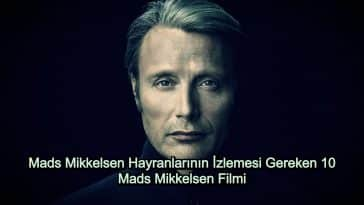 Mads Mikkelsen Filmleri – 2020 Güncel – Mads Mikkelsen Hayranlarının İzlemesi Gereken 10 Film